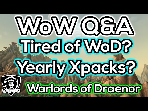 """Are You Tired of WoD?"" ""Will Blizzard Deliver on Yearly Expansions?"" - WoW Q&A"