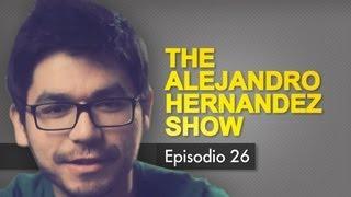 The Alejandro Hernández Show - Episodio 26