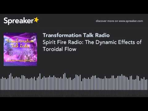 Spirit Fire Radio: The Dynamic Effects of Toroidal Flow