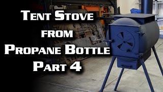 Tent Stove from Propane Bottle - Part 4