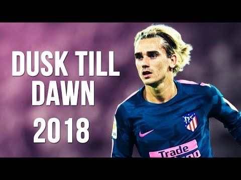 Antoine Griezmann - Dusk Till Dawn | Skills & Goals | 2017/2018 HD