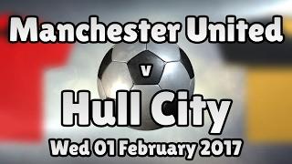 Manchester United v Hull City (Wed 01 February 2017 Match Summary)   Footy News