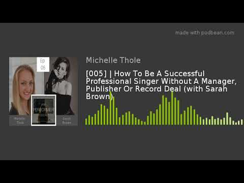 [005] | How To Be A Successful Professional Singer Without A Manager, Publisher Or Record Deal (with