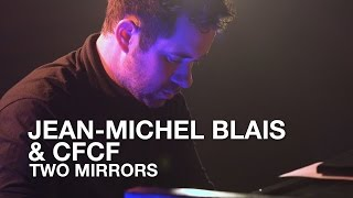 jean michel blais cfcf   two mirrors   first play live