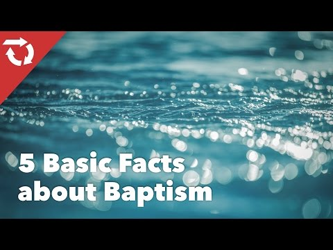 5 Basic Facts about Baptism