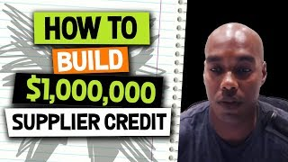 How to build $1,000,000 supplier credit