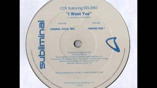 CZR Featuring Delano  - I Want You (Original Vocal Mix) (2000)