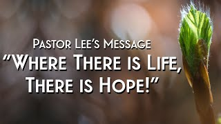 """""""Where There is Life, There is Hope!"""""""