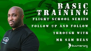 Flight School Basic Training - with Mr. Sam Bean - Follow Up and Follow Through