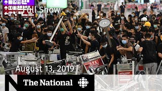 The National for August 13, 2019 — Hong Kong Protests, Toronto Gun Violence