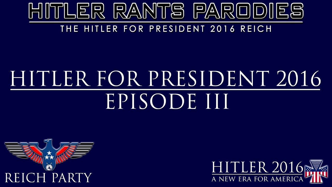 Hitler for President 2016: Episode III