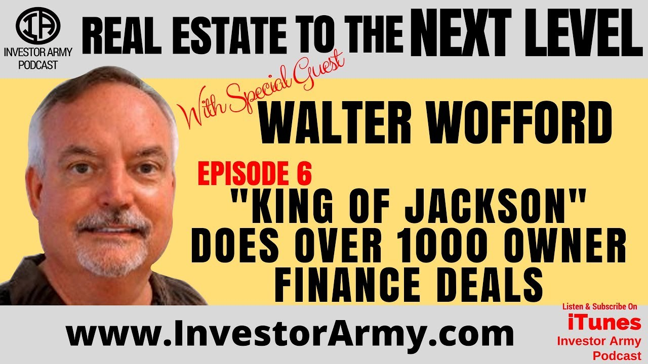 "Episode #6 - Walter Wofford - ""King Of Jackson"" Does Over 1000 Owner Finance Deals"