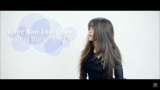 ĐỪNG NHƯ THÓI QUEN   HOÀNG TÙNG & MYLE   MV Cover