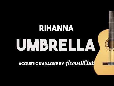 Rihanna - Umbrella (Acoustic Guitar Karaoke Backing Track)