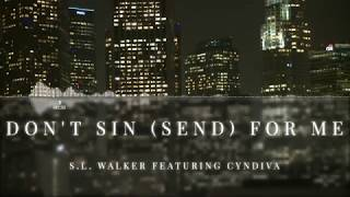 S.L. Walker - Don't Sin (Send) For Me - fea. Cyndiva