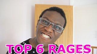 MY TOP 6 RAGES!
