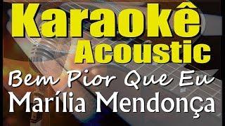 Baixar Marília Mendonça - BEM PIOR QUE EU (Karaokê Acústico) playback
