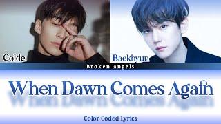 Download Colde (콜드) ft. Baekhyun EXO (백현) – When Dawn Comes Again 또 새벽이 오면 [Color Coded Lyrics] Han/Rom/Eng