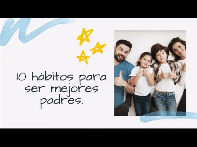 10 hábitos para ser mejores padres