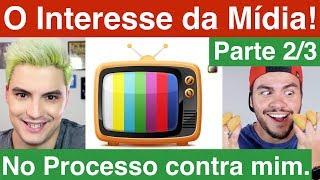 O interesse da Mídia no Processo do Felipe Neto contra mim. Parte 2/3