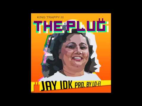 """Jay IDK - """"The Plug"""" OFFICIAL VERSION"""