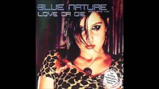 Blue Nature - Love Or Die (Klubbingman Edit) [2005]
