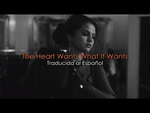 Selena Gomez  The Heart Wants What It Wants Traducida al Español