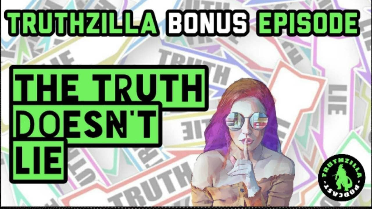 Truthzilla Bonus #21 - The Truth Doesn't Lie
