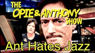 Opie & Anthony: Ant Hates Jazz (10/14/09)