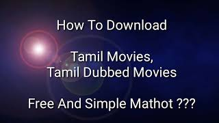 How To Download Tamil Movies | How To Download Tamil Dubbed Movies | Movies Download Simple Mathot