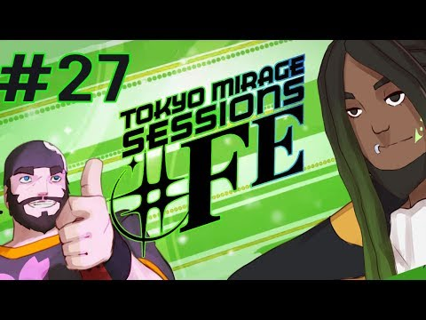 Best Friends Play Tokyo Mirage Sessions ♯FE (Part 27)
