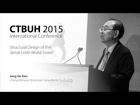 "CTBUH 2015 New York Conference - Jong-Ho Kim, ""Structural Design of the Jamsil Lotte World Tower"""