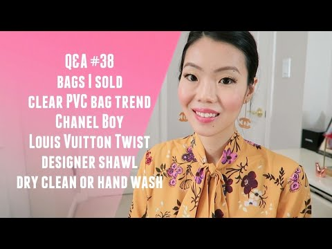 Q&A #38: BAGS I SOLD, CLEAR PVC BAGS, CHANEL BOY VS LV TWIST, DESIGNER SHAWL DRY CLEAN OR HAND WASH