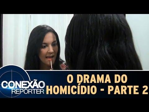Conexão Repórter (12/06/16) - O Drama Do Homicídio - Parte 2