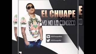 El Chuape - No Lo Conozco (2015) (Oficial Video Audio)