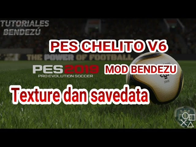NEW PES CHELITO 2019 MOD BENDEZU SPESIAL TEXTURE DAN SAVEDATA BACKGROUND FIFA 19 #1