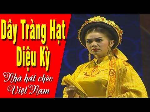 Hát Chèo 2017 Đặc Sắc | Dây Tràng Hát Diệu Kỳ Full - Nhà hát chèo Việt Nam | Sân Khấu Chèo Việt Nam