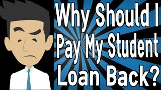 Why Should I Pay My Student Loan Back?