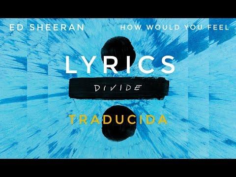 Ed Sheeran - How Would You Feel (Lyrics | Letra)