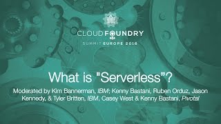"What is ""Serverless""? - Moderated by Kim Bannerman, IBM"