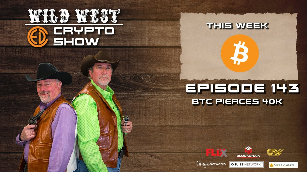 Wild West Crypto Show Episode 143 | BTC Pierces 40k