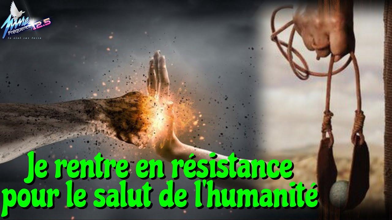 JE RENTRE EN RESISTANCE POUR LE SALUT DE L'HUMANITE