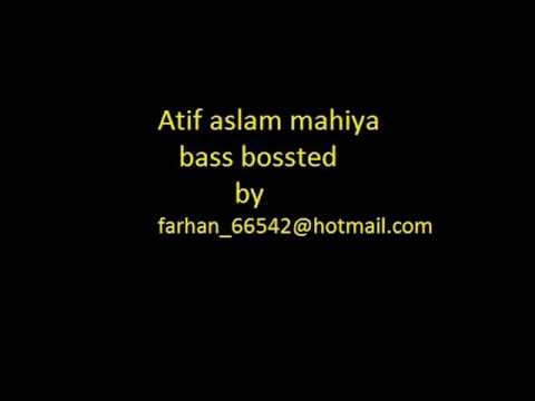Atif aslam - mahiya ve soniya bass boosted