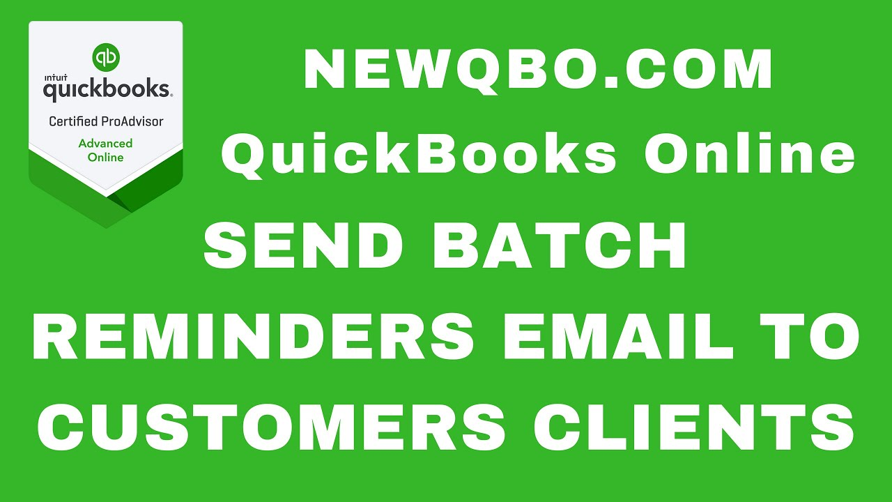 QuickBooks Online Send Customers Clients Batch Reminders By Email - Quickbooks invoice reminders