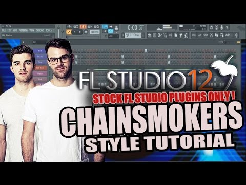 How To Make Music Like The Chainsmokers Using Only Stock Plugins [FL Studio 12] + FLP