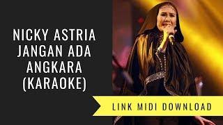 Nicky Astria - Jangan Ada Angkara (karaoke/Midi Download) Mp3