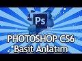 Photoshop CS6 Nasıl Kullanılır - Basit Anlatım