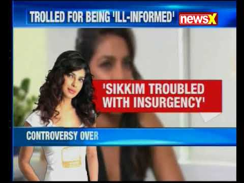 Priyanka Chopra has courted a controversy by her ill informed comments on Sikkim
