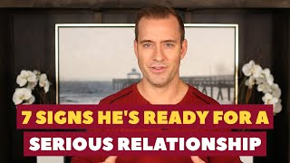7 Signs He's Ready For A Serious Relationship | Dating Advice for Women by Mat Boggs