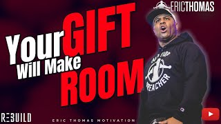Your Gift will Make Room   Eric Thomas (Motivation)